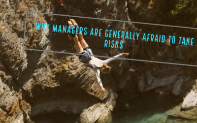 Why managers are generally afraid to take risks